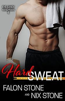 Hard Sweat (Eye Candy Handyman Book 4) by [Stone, Falon, Stone, Nix]