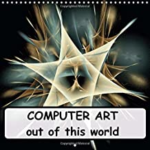 COMPUTER ART out of this world 2015: Digital, computer-generated art