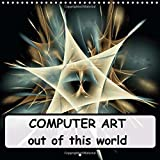 COMPUTER ART out of this world 2015: Digital, computer-generated art (Calvendo Science)