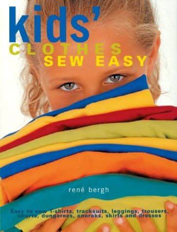 Kids' Clothes Sew Easy: Easy to Sew T-Shirts, Tracksuits, Leggings, Trousers, Shorts, Dungarees, Anoraks, Skirts and ()