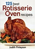 125 Best Rotisserie Oven Recipes, Judith Finlayson, 0778801101