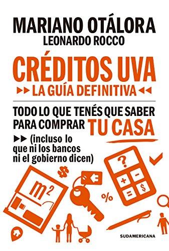 Créditos UVA: Todo lo que tenés que saber para comprar tu casa (incluso lo que ni los bancos ni el gobiernos te dicen) (Spanish Edition)
