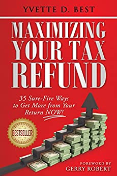 Maximizing Your Tax Refund: 35 Sure-Fire Ways to Get More from Your Return NOW! by [Best, Yvette D.]