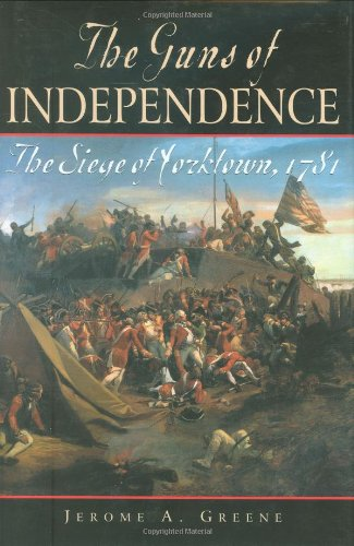 The Guns of Independence: The Siege of Yorktown, 1781