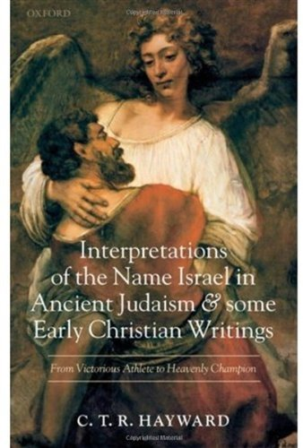 Interpretations of the Name Israel in Ancient Judaism and Some Early Christian Writings: From Victorious Athlete to Heavenly Champion Pdf
