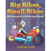 Big Bikes, Small Bikes: Motorcycles Coloring Book