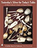 Yesterday's Silver for Today's Table: A Silver Collector's Guide to Elegant Dining
