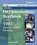 Workbook to Accompany Mosby's EMT-Intermediate Textbook for the 1985 National Standard Curriculum : Revised Edition, Shade, Bruce R., 0323041795