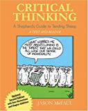 Critical Thinking : A Shepherd's Guide to Tending Sheep - A Text and Reader, Mcfaul, Jason, 0757529399