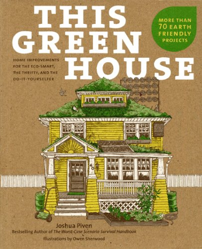Download This Green House: Home Improvements for the Eco-Smart, the Thrifty, and the Do-It-Yourselfer pdf