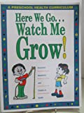 Here We Go-- Watch Me Grow! : A Preschool Health Curriculum, Hendricks, Charlotte Mitchell and Smith, Connie Jo, 1560710489