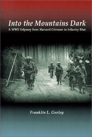 Read Online Into the Mountains Dark: A WWII Odyssey from Harvard Crimson to Infantry Blue pdf epub