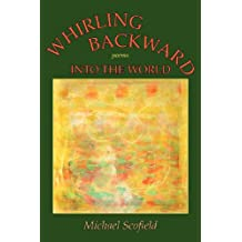 Whirling Backward Into the World