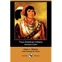 Four American Indians: King Philip, Tecumseh, Pontiac and Osceola (Illustrated Edition) (Dodo Press)
