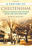 A Century of Cheltenham, Robin Brooks, 075247474X