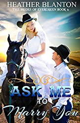 Ask Me to Marry You: A MALE Mail Order Bride Novella (The Brides of Evergreen Book 2)