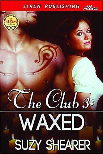 Amazon Kindle eBooks ilmaiseksi The Club 3: Waxed (Siren Publishing Allure) by Suzy Shearer CHM