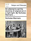An Attempt to Set the Doctrine of Original Sin in a Right Light by Nicholas Manners, Nicholas Manners, 1170009999
