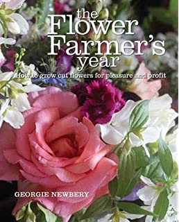 The Flower Farmer S Year How To Grow Cut Flowers For Pleasure And Profit
