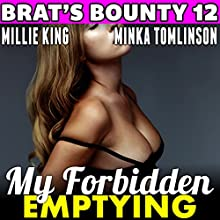 My Forbidden Emptying: Brat's Bounty, Book 12 Audiobook by Millie King Narrated by Minka Tomlinson