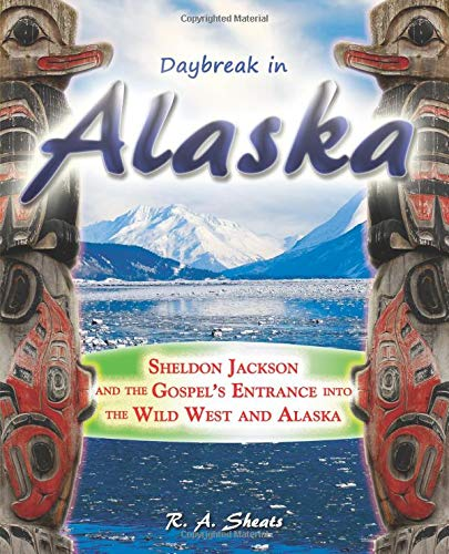 Daybreak In Alaska Sheldon Jackson And The Gospels Entrance Into