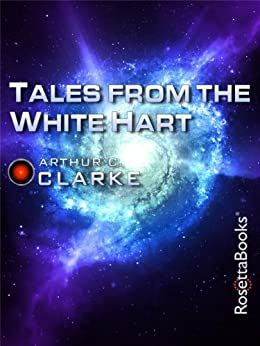 Tales from the White Hart (Arthur C. Clarke Collection: Short Stories) by [Clarke, Arthur C.]