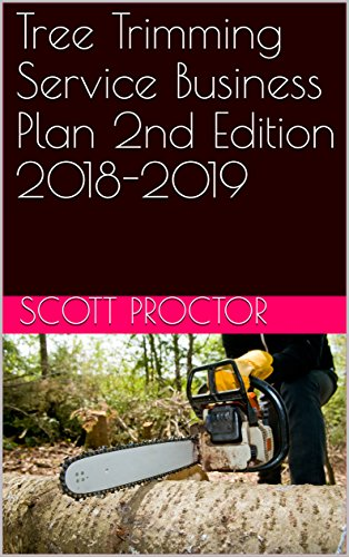 Tree Trimming Service Business Plan 2nd Edition 2018-2019