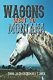 Wagons West to Montana, Emma Jo Olson Heimark Renner, 149070924X