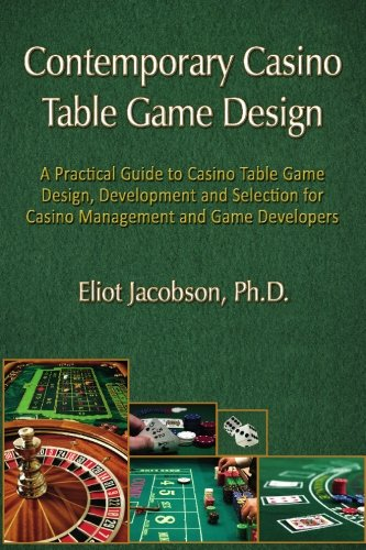 Contemporary Casino Table Game Design: A Practical Guide to Casino Table Game Design, Development and Selection for Casi