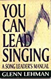 You Can Lead Singing, Glenn M. Lehman, 1561481173