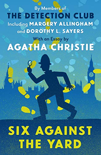 Six Against the Yard (The Detection Club) by [The Detection Club, Allingham, Margery, Knox, Ronald, Berkeley, Anthony, Crofts, Freeman Wills, Thorndike, Russell, Christie, Agatha]