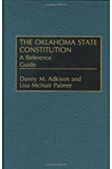 The Oklahoma State Constitution: A Reference Guide (Reference Guides to the State Constitutions of the United States) Hardcover