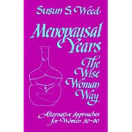 Menopausal Years: The Wise Woman Way (Alternative Approaches for Women 30-90)