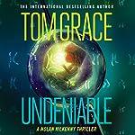 Undeniable: Nolan Kilkenny, Book 6 | Tom Grace