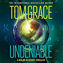 Undeniable: Nolan Kilkenny, Book 6 Audiobook by Tom Grace Narrated by Christopher Lane