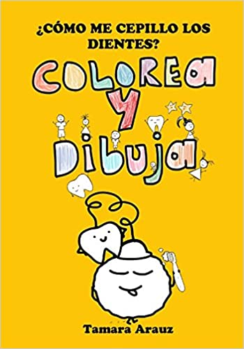 ¿CÓMO ME CEPILLO LOS DIENTES? COLOREA Y DIBUJA (Spanish Edition): Tamara Arauz: 9781973508335: Amazon.com: Books