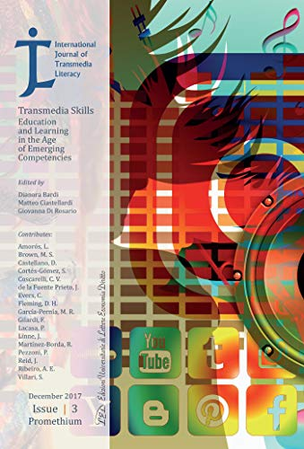 International Journal of Transmedia Literacy (IJTL). Vol 3 (2017). Transmedia Skills. Education and Learning in the Age of Emerging Competencies (International Journal Of Web Engineering And Technology)
