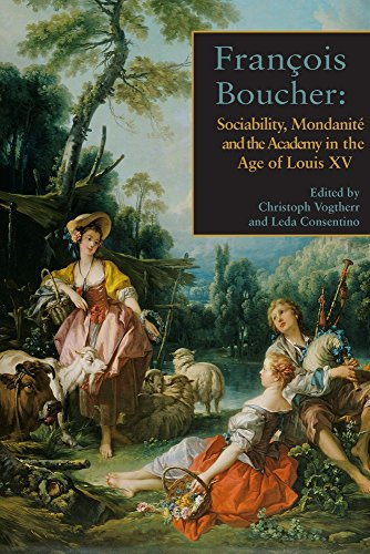 François Boucher: Sociability, Mondanité And The Academy In The Age Of Louis XV