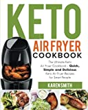 Keto Air Fryer Cookbook: The Ultimate Keto Air Fryer Cookbook – Quick, Simple and Delicious Keto Air Fryer Recipes for Smart People