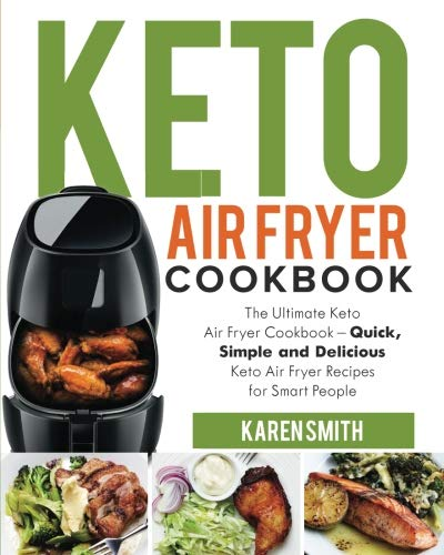 Keto Air Fryer Cookbook: The Ultimate Keto Air Fryer Cookbook – Quick, Simple and Delicious Keto Air Fryer Recipes for Smart People by Karen Smith