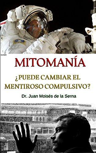 La Mitomania: Descubriendo al Mentiroso Compulsivo (Spanish Edition) [Dr. Juan Moises de la Serna] (Tapa Blanda)