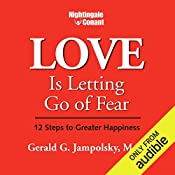 Love Is Letting Go of Fear: 12 Steps to Greater Happiness   Gerald G. Jampolsky M.D.