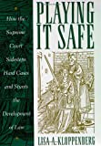 Playing It Safe : How the Supreme Court Sidesteps Hard Cases and Stunts the Development of Law, Kloppenberg, Lisa A., 081474740X