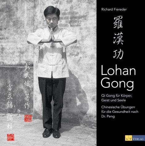 Lohan Gong: Qi Gong für Körper Geist und Seele Gebundenes Buch – 1. Januar 2003 Richard Fiereder AT Verlag 3855029431 Autogenes Training
