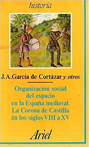 Organizacion social del espacio enla España medieval: Amazon.es: Garcia De Cortazar Y Ruiz De Aguirr: Libros