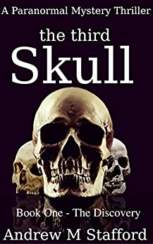 The Third Skull (Book one - The Discovery): A Paranormal Mystery Thriller by [Stafford, Andrew]