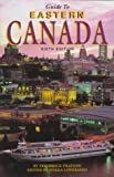 Guide to Eastern Canada, Helga Loverseed and Frederick Pratson, 076270179X