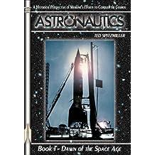 Astronautics: Book 1: Dawn of the Space Age (Apogee Books Space Series) (Bk. 1)