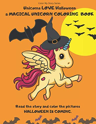 A Happy Halloween Story (Unicorns LOVE Halloween. A magical Unicorn coloring book. Read the story and color the pictures.HALLOWEEN IS COMING.: A Happy Halloween book to read and color. (Color My Story)