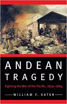 Andean Tragedy: Fighting the War of the Pacific, 1879-1884 (Studies in War, Society, and the Military) by William F. Sater (2009-07-01)